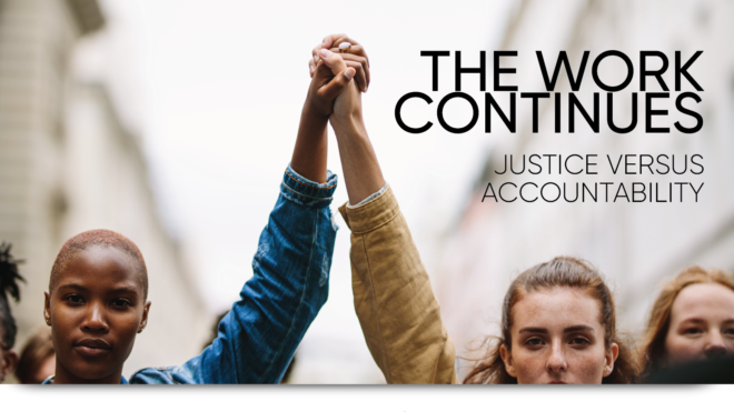 The Work Continues - Justice Versus Accountability